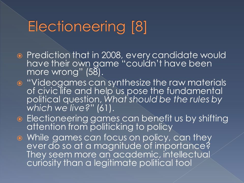 Electioneering [8] Prediction that in 2008, every candidate would have their own game couldn't have been more wrong (58).